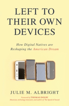 Left to Their Own Devices : How Digital Natives Are Reshaping the American Dream, Hardback Book