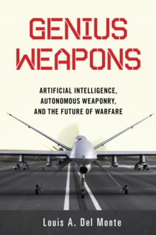 Genius Weapons : Artificial Intelligence, Autonomous Weaponry, and the Future of Warfare, Paperback / softback Book