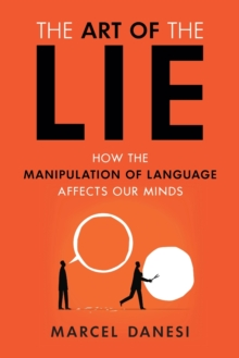 The Art of the Lie : How the Manipulation of Language Affects Our Minds, Paperback / softback Book