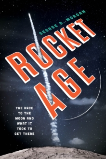 Rocket Age : The Race to the Moon and What It Took to Get There, Hardback Book