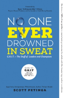 No One Ever Drowned in Sweat : G.R.I.T. - The Stuff of Leaders and Champions, Paperback Book