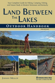 Land Between The Lakes Outdoor Handbook : Your Complete Guide for Hiking, Camping, Fishing, and Nature Study in Western Tennessee and Kentucky, EPUB eBook