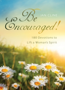 Be Encouraged : 180 Devotions to Lift a Woman's Spirit, EPUB eBook