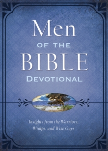 The Men of the Bible Devotional : Insights from the Warriors, Wimps, and Wise Guys, EPUB eBook