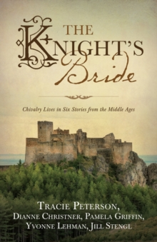 The Knight's Bride : Chivalry Lives in 6 Stories from the Middle Ages, EPUB eBook