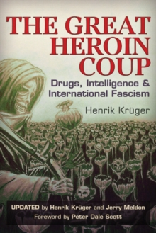 The Great Heroin Coup : Drugs, Intelligence & International Fascism, Paperback Book