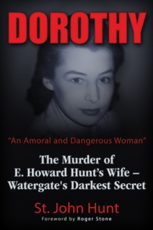 "Dorothy, ""An Amoral and Dangerous Woman"" : The Murder of E. Howard Hunt's Wife a Watergate's Darkest Secret, Paperback Book"