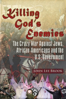 Killing God's Enemies: : The Crazy War Against Jews, African-Americans and the U.S. Government, Paperback Book