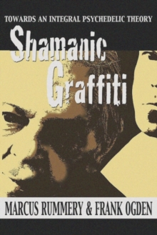 Shamanic Graffiti : 100,000 Years of Drugs, 100 Years of Prohibition, Paperback Book