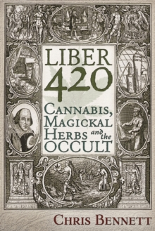 Liber 420 : Cannabis, Magickal Herbs and the Occult, Paperback / softback Book