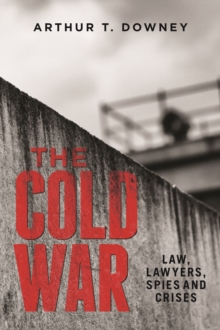 The Cold War : Law, Lawyers, Spies and Crises, Hardback Book