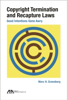 Copyright Termination and Recapture Laws : Good Intentions Gone Awry, Paperback / softback Book