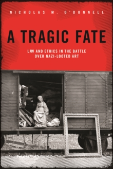 A Tragic Fate : Law and Ethics in the Battle Over Nazi-Looted Art, Hardback Book