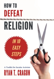 How to Defeat Religion in 10 Easy Steps, Paperback Book