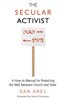 The Secular Activist : A How-to Manual for Protecting the Wall between Church and State, Paperback Book