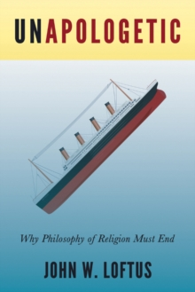 Unapologetic : Why Philosophy of Religion Must End, Paperback Book