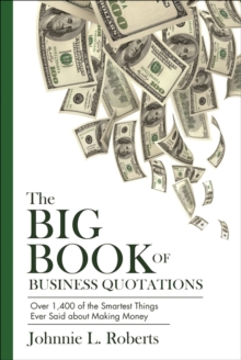 The Big Book of Business Quotations : Over 1,400 of the Smartest Things Ever Said about Making Money, EPUB eBook