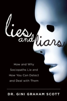 Lies and Liars : How and Why Sociopaths Lie and How You Can Detect and Deal with Them, Hardback Book