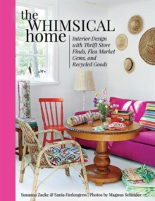 The Whimsical Home : Interior Design with Thrift Store Finds, Flea Market Gems, and Recycled Goods, Hardback Book