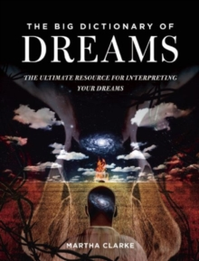 The Big Dictionary of Dreams : The Ultimate Resource for Interpreting Your Dreams, Paperback Book