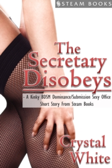 The Secretary Disobeys - A Kinky BDSM Dominance/Submission Sexy Office Short Story From Steam Books, EPUB eBook