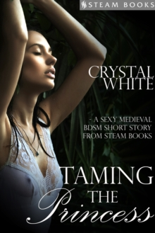 Taming the Princess - A Sexy Medieval BDSM Short Story from Steam Books, EPUB eBook