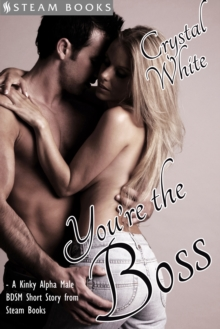You're the Boss - A Kinky Alpha Male BDSM Short Story From Steam Books, EPUB eBook