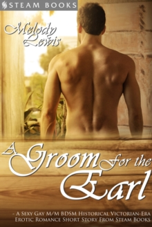 A Groom For the Earl - A Sexy Gay M/M BDSM Historical Victorian-Era Erotic Romance Short Story From Steam Books, EPUB eBook