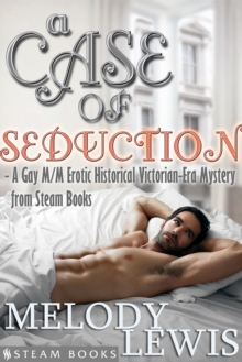 A Case of Seduction - A Gay M/M Erotic Historical Victorian-Era Mystery from Steam Books, EPUB eBook