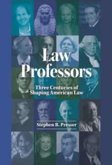 Law Professors : Three Centuries of Shaping American Law, Hardback Book