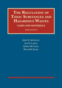 The Regulation of Toxic Substances and Hazardous Wastes, Cases and Materials, Hardback Book