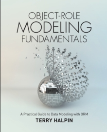 Object-Role Modeling Fundamentals : A Practical Guide to Data Modeling with Orm, Paperback Book