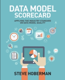 Data Model Scorecard : Applying the Industry Standard on Data Model Quality, Paperback Book