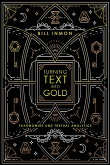 Turning Text into Gold : Taxonomies & Textual Analytics, Paperback Book