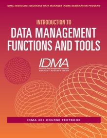Introduction to Data Management Functions & Tools : IDMA 201 Course Textbook, Paperback Book
