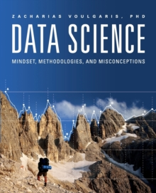 Data Science : Mindset, Methodologies & Misconceptions, Paperback Book