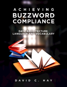 Achieving Buzzword Compliance : Data Architecture Language and Vocabulary, Paperback / softback Book