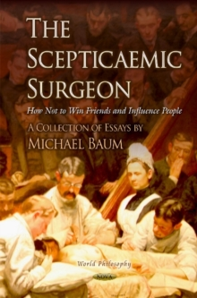 Scepticaemic Surgeon : How Not to Win Friends & Influence People, Hardback Book
