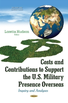 Costs & Contributions to Support the U.S. Military Presence Overseas : Inquiry & Analyses, Hardback Book