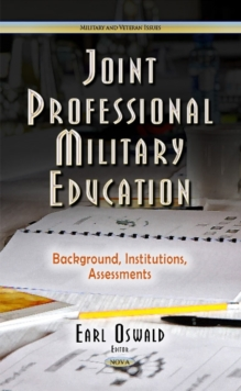 Joint Professional Military Education : Background, Institutions, Assessments, Hardback Book
