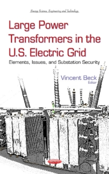 Large Power Transformers in the U.S. Electric Grid : Elements, Issues & Substation Security, Hardback Book