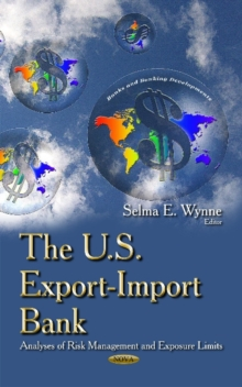 U.S. Export-Import Bank : Analyses of Risk Management & Exposure Limits, Hardback Book