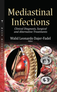 Mediastinal Infections : Clinical Diagnosis, Surgical & Alternative Treatments, Hardback Book
