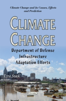 Climate Change : Department of Defense Infrastructure Adaptation Efforts, Paperback Book