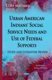 Urban American Indians' Social Service Needs & Use of Federal Supports : Study & Literature Review, Hardback Book