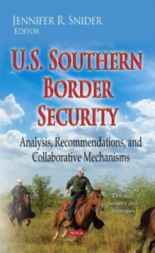 U.S. Southern Border Security : Analysis, Recommendations & Collaborative Mechanisms, Hardback Book