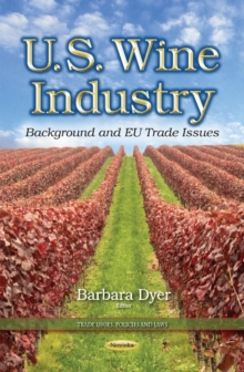 U.S. Wine Industry : Background & EU Trade Issues, Paperback Book