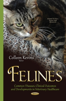 Felines : Common Diseases, Clinical Outcomes & Developments in Veterinary Healthcare, Hardback Book