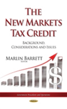 New Markets Tax Credit : Background, Considerations & Issues, Hardback Book