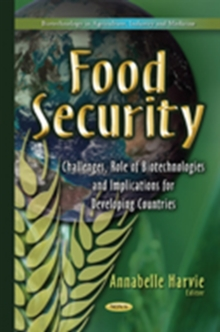 Food Security : Challenges, Role of Biotechnologies & Implications for Developing Countries, Hardback Book